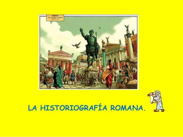 LA HISTORIOGRAFÍA ROMANA.