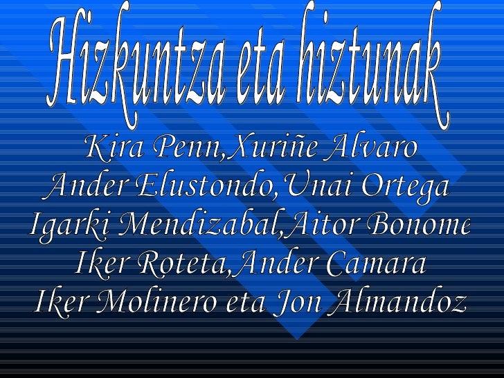 Hizkuntza eta hiztunak Kira Penn,Xuriñe Alvaro Ander Elustondo,Unai Ortega Igarki Mendizabal,Aitor Bonome Iker Roteta,Ande...