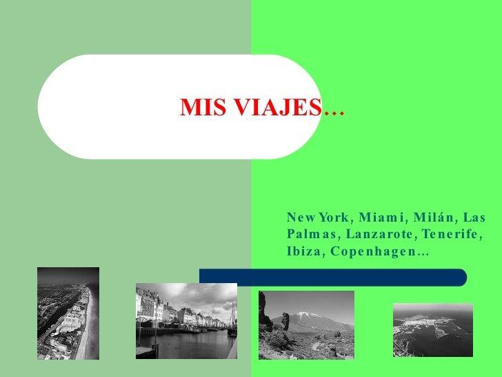 MIS VIAJES… New York, Miami, Milán, Las Palmas, Lanzarote, Tenerife, Ibiza, Copenhagen…