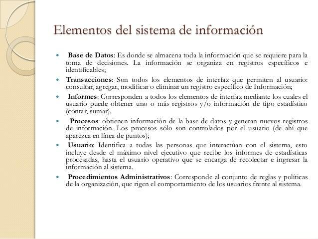 Elementos del sistema de información    Base de Datos: Es donde se almacena toda la información que se requiere para la  ...