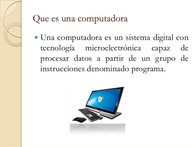 Que es una computadora   Una computadora es un sistema digital con    tecnología microelectrónica capaz de    procesar da...