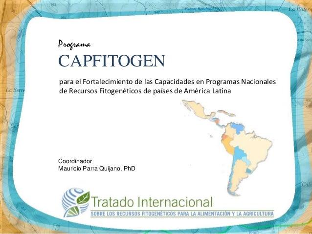ProgramaCAPFITOGENpara el Fortalecimiento de las Capacidades en Programas Nacionalesde Recursos Fitogenéticos de países de...