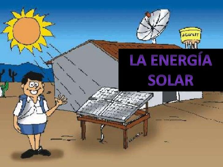 La energÍa Solar<br />