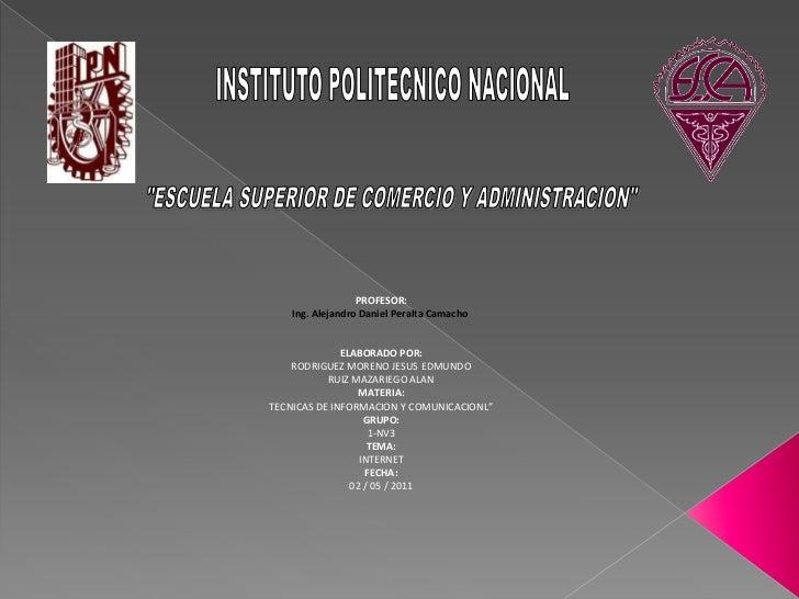 """INSTITUTO POLITECNICO NACIONAL<br />""""ESCUELA SUPERIOR DE COMERCIO Y ADMINISTRACION""""<br />PROFESOR:<br />Ing. Alejandro Dan..."""