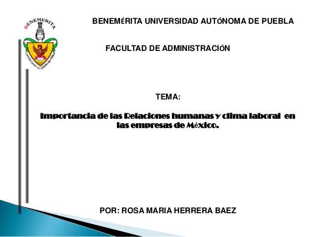 BENEMÉRITA UNIVERSIDAD AUTÓNOMA DE PUEBLAFACULTAD DE ADMINISTRACIÓNTEMA:Importancia de las Relaciones humanas y clima labo...