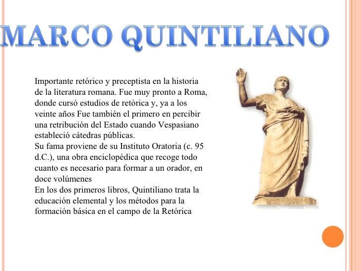 Importante retórico y preceptista en la historia de la literatura romana. Fue muy pronto a Roma, donde cursó estudios de r...