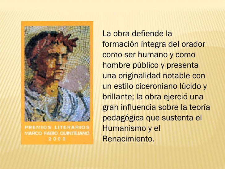 La obra defiende la formación íntegra del orador como ser humano y como hombre público y presenta una originalidad notable...