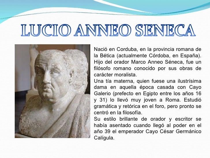 Nació en Corduba, en la provincia romana de la Bética (actualmente Córdoba, en España). Hijo del orador Marco Anneo Séneca...