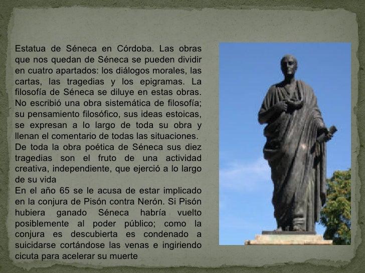 Estatua de Séneca en Córdoba. Las obras que nos quedan de Séneca se pueden dividir en cuatro apartados: los diálogos moral...