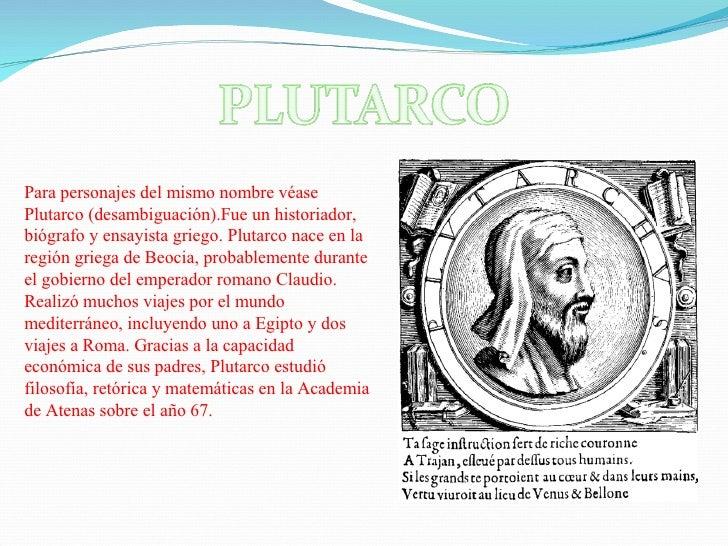 Para personajes del mismo nombre véase Plutarco (desambiguación).Fue un historiador, biógrafo y ensayista griego. Plutarco...