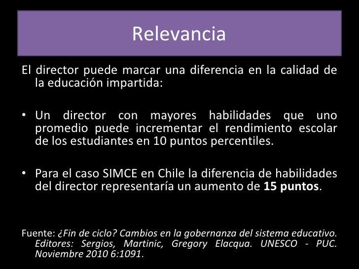 Relevancia<br />El director puede marcar una diferencia en la calidad de la educación impartida:<br />Un director con mayo...