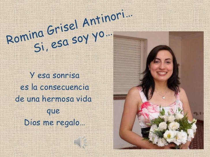 ntinori…       Grisel A   inaRom , esa soy   yo…    Si     Y esa sonrisa  es la consecuencia de una hermosa vida          ...