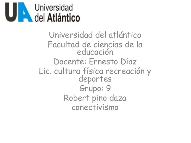 Universidad del atlántico Facultad de ciencias de la educación Docente: Ernesto Díaz Lic. cultura física recreación y depo...