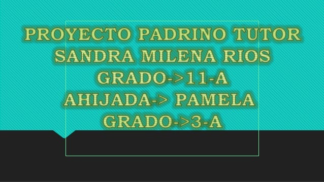 PROYECTO PADRINO TUTOR 11A ¡¡¡