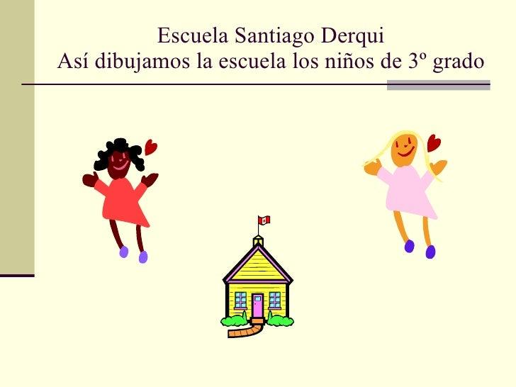 Escuela Santiago Derqui Así dibujamos la escuela los niños de 3º grado