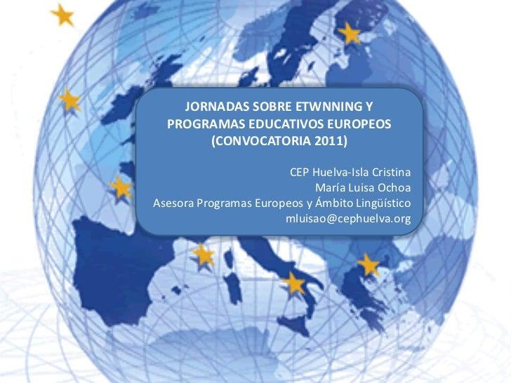 JORNADAS SOBRE ETWNNING Y  PROGRAMAS EDUCATIVOS EUROPEOS       (CONVOCATORIA 2011)                        CEP Huelva-Isla ...
