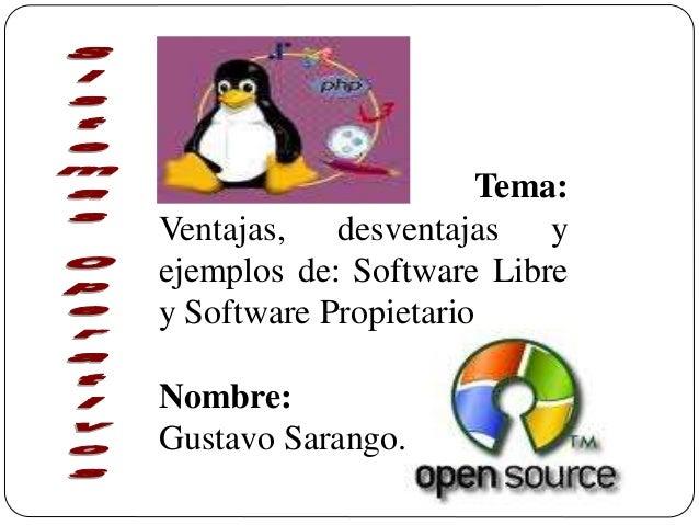 Tema: Ventajas, desventajas y ejemplos de: Software Libre y Software Propietario Nombre: Gustavo Sarango.