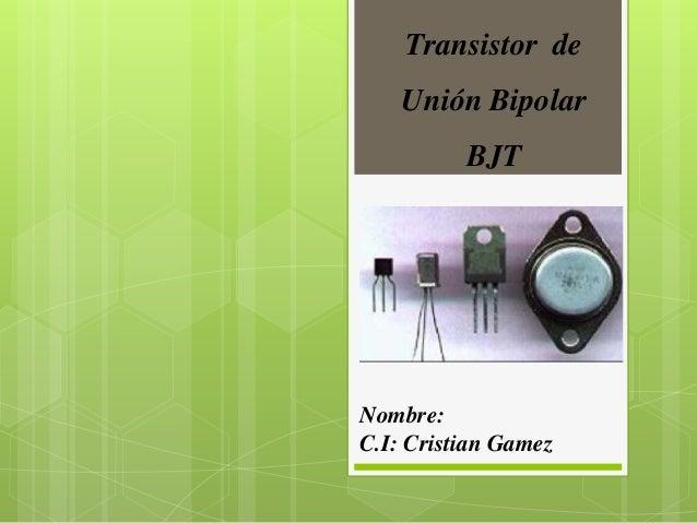 Transistor de Unión Bipolar BJT Nombre: C.I: Cristian Gamez