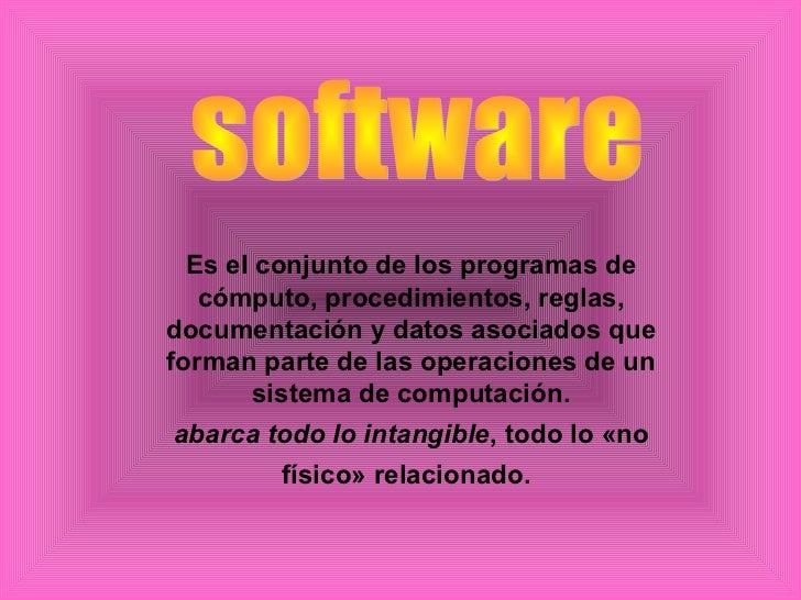 Es el conjunto de los programas de   cómputo, procedimientos, reglas,documentación y datos asociados queforman parte de la...