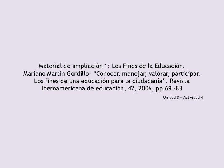 """Material de ampliación 1: Los Fines de la Educación.Mariano Martín Gordillo: """"Conocer, manejar, valorar, participar.   Los..."""