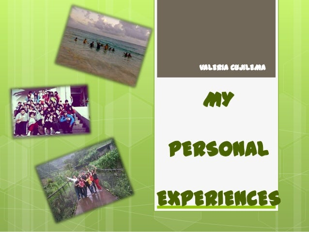 VALERIA CUJILEMA  MY PERSONAL EXPERIENCES