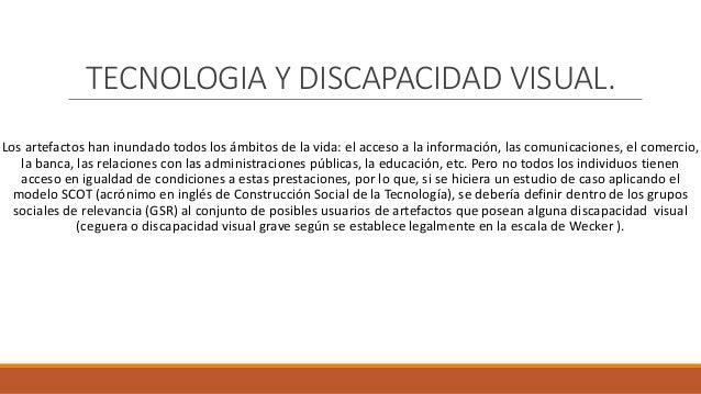 TECNOLOGIA Y DISCAPACIDAD VISUAL. Los artefactos han inundado todos los ámbitos de la vida: el acceso a la información, la...