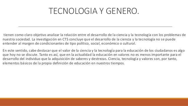 TECNOLOGIA Y GENERO. tienen como claro objetivo analizar la relación entre el desarrollo de la ciencia y la tecnología con...