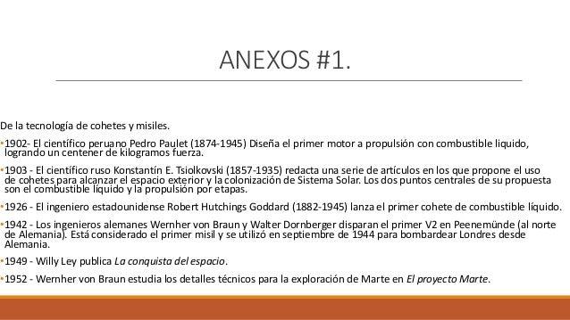 ANEXOS #1. De la tecnología de cohetes y misiles. •1902- El científico peruano Pedro Paulet (1874-1945) Diseña el primer m...