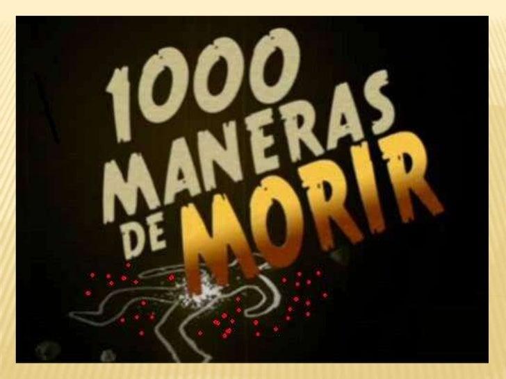 SINOPSIS 1000 Maneras de Morir es una serie de  televisión que recrea diferentes formas  en que la gente se ha muerto e i...