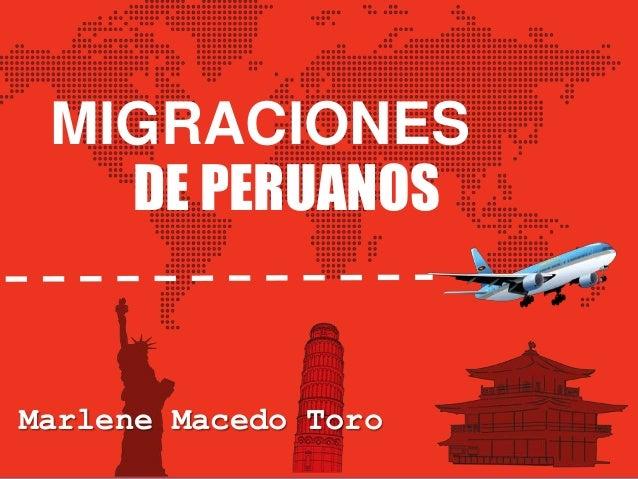 MIGRACIONES DE PERUANOS  Marlene Macedo Toro