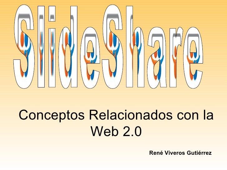 Conceptos Relacionados con la Web 2.0 René Viveros Gutiérrez SlideShare