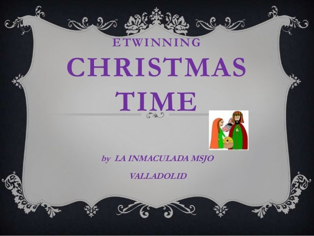 ETWINNINGCHRISTMAS  TIME by LA INMACULADA MSJO      VALLADOLID