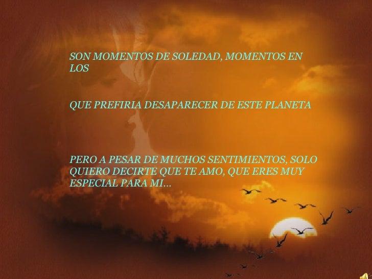 SON MOMENTOS DE SOLEDAD, MOMENTOS EN LOS  QUE PREFIRIA DESAPARECER DE ESTE PLANETA PERO A PESAR DE MUCHOS SENTIMIENTOS, SO...