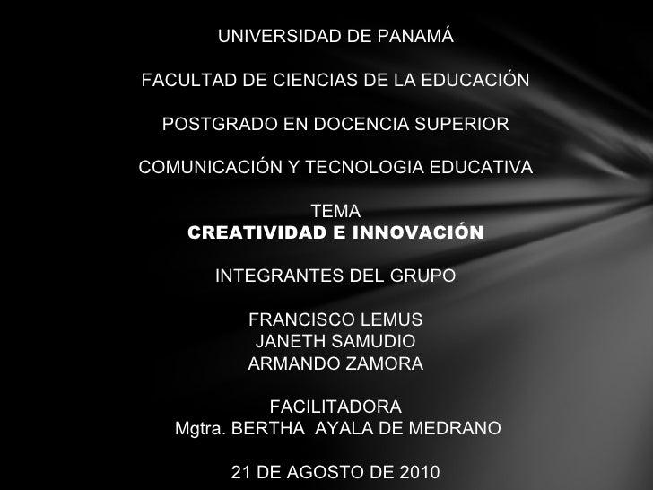 UNIVERSIDAD DE PANAMÁ FACULTAD DE CIENCIAS DE LA EDUCACIÓN POSTGRADO EN DOCENCIA SUPERIOR COMUNICACIÓN Y TECNOLOGIA EDUCAT...