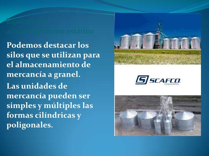 Equipos de almacenamiento estático Podemos destacar los silos que se utilizan para el almacenamiento de mercancía a granel...