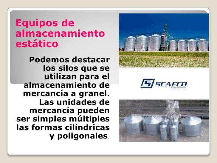Equipos de almacenamiento estático    Podemos destacar        los silos que se        utilizan para el   almacenamiento de...