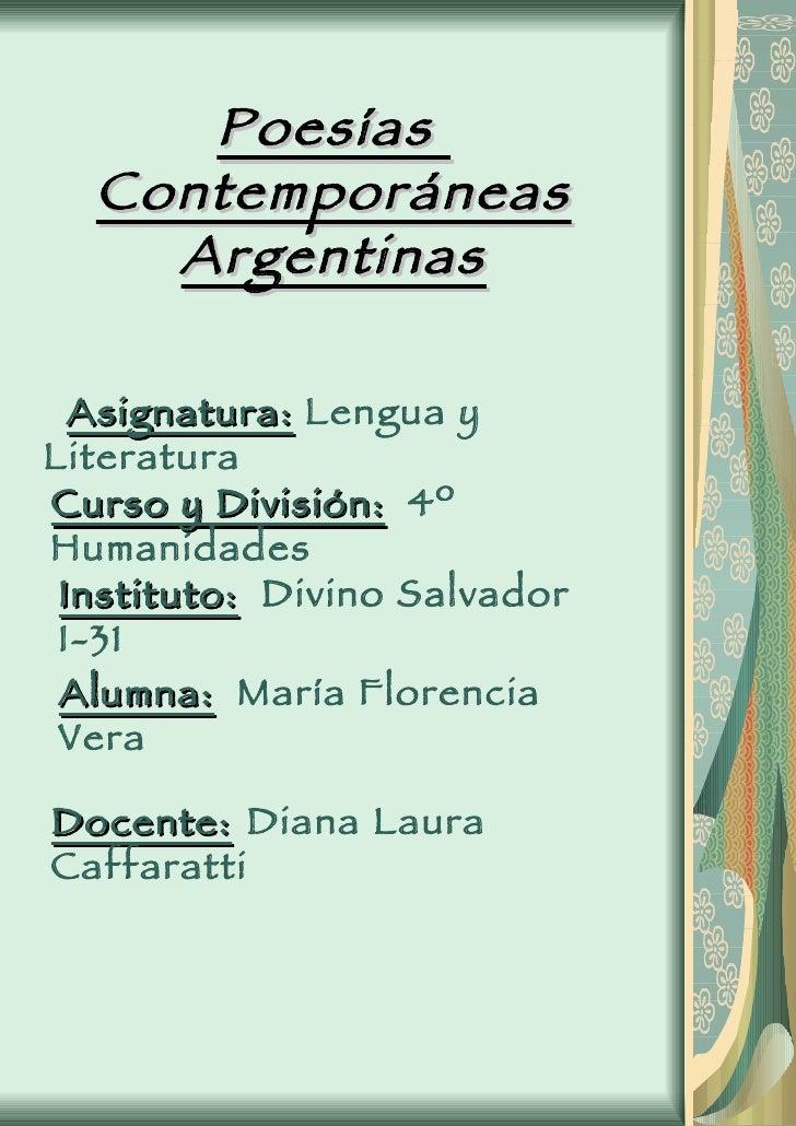 Poesías  Contemporáneas Argentinas Asignatura:  Lengua y Literatura Curso y División:   4º Humanidades Instituto:   Divino...