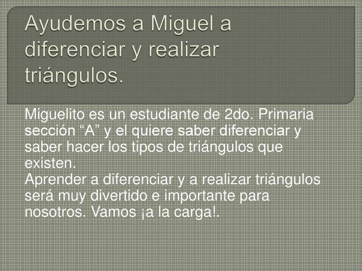 """Ayudemos a Miguel a diferenciar y realizar triángulos. <br />Miguelito es un estudiante de 2do. Primaria sección """"A"""" y el ..."""
