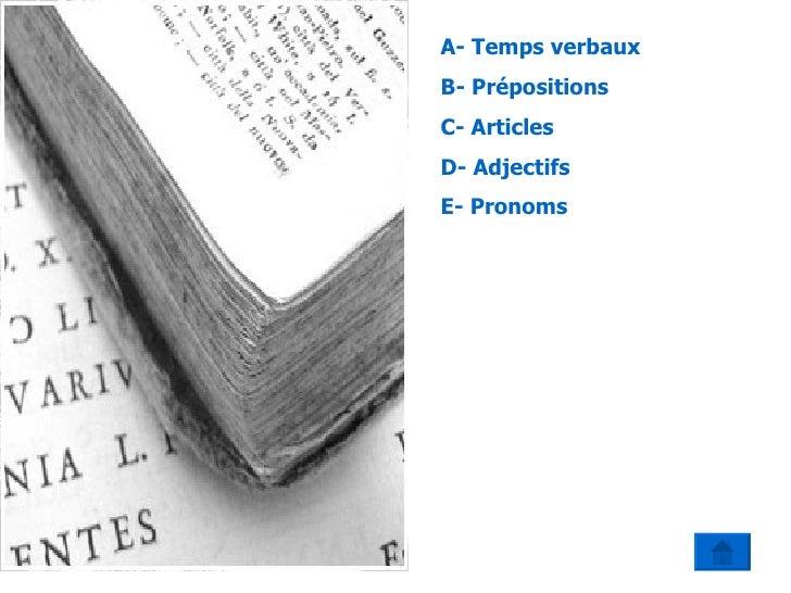 A- Temps verbaux B- Prépositions C- Articles D- Adjectifs E- Pronoms