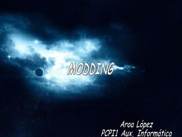 MODDING Aroa López  PCPI1 Aux. Informática