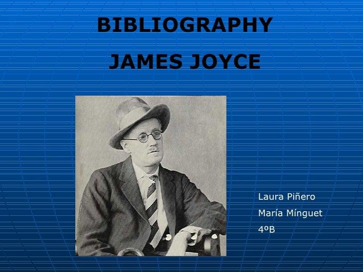 BIBLIOGRAPHY JAMES JOYCE Laura Piñero María Mínguet 4ºB
