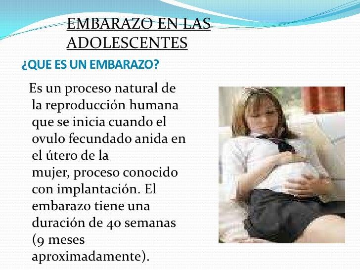 EMBARAZO EN LAS ADOLESCENTES<br />¿QUE ES UN EMBARAZO?<br />   Es un proceso natural de la reproducción humana que se inic...