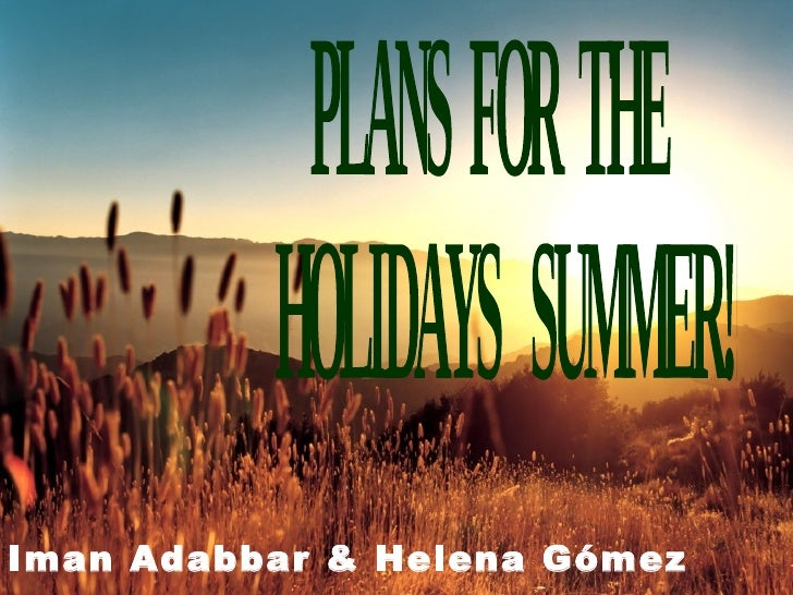 PLANS  FOR  THE HOLIDAYS  SUMMER!! Iman A dabbar  & Helena Gómez