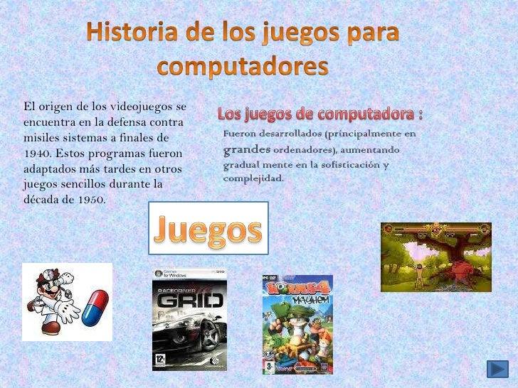 Historia de los juegos para computadores<br />El origen de los videojuegos se encuentra en la defensa contra misiles siste...