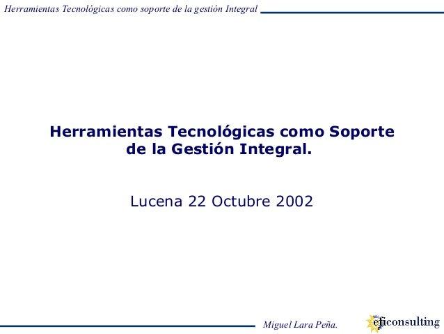 Herramientas Tecnológicas como soporte de la gestión Integral Miguel Lara Peña. Herramientas Tecnológicas como Soporte de ...
