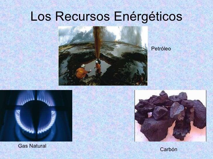 Los Recursos Enérgéticos Gas Natural Carbón Petróleo
