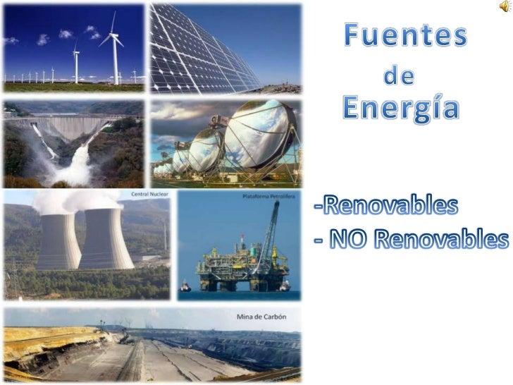Fuentes<br />de<br />Energía<br />-Renovables<br />- NO Renovables <br />