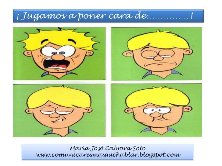 ¡ Jugamos a poner cara de……………!<br />María José Cabrera Soto<br />www.comunicaresmasquehablar.blogspot.com<br />