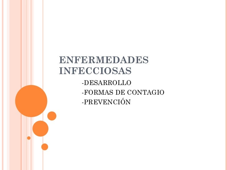 ENFERMEDADES INFECCIOSAS <ul><ul><li>-DESARROLLO </li></ul></ul><ul><ul><li>-FORMAS DE CONTAGIO </li></ul></ul><ul><ul><li...