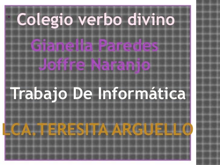 . Colegio verbo divino Gianella Paredes Joffre Naranjo Trabajo De Informática LCA.TERESITA ARGUELLO